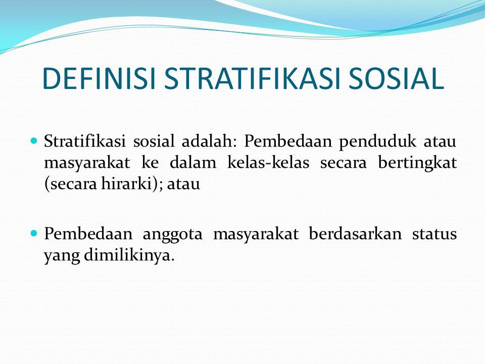 DEFINISI STRATIFIKASI SOSIAL Stratifikasi sosial adalah: Pembedaan penduduk atau masyarakat ke dalam kelas-kelas secara bertingkat (secara hirarki); a