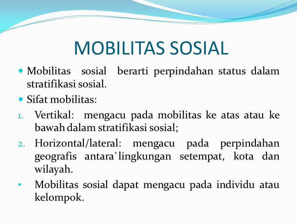 MOBILITAS SOSIAL Mobilitas sosial berarti perpindahan status dalam stratifikasi sosial. Sifat mobilitas: 1. Vertikal: mengacu pada mobilitas ke atas a