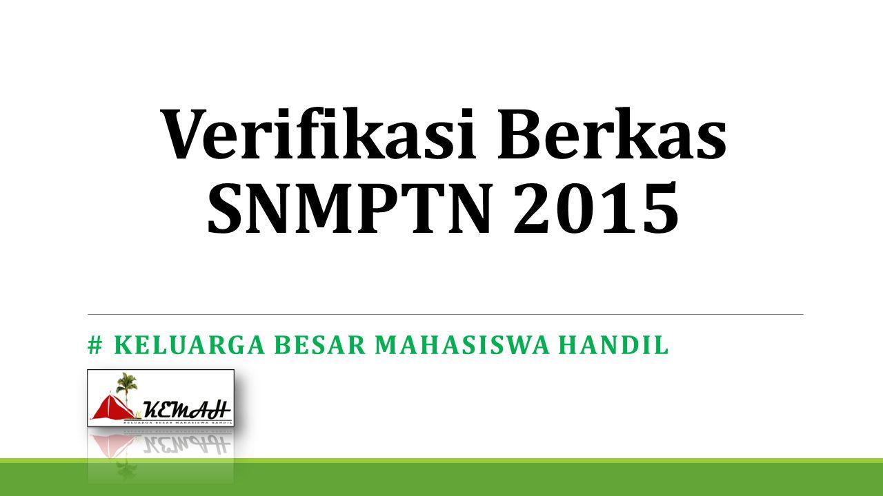Verifikasi Berkas SNMPTN 2015 # KELUARGA BESAR MAHASISWA HANDIL