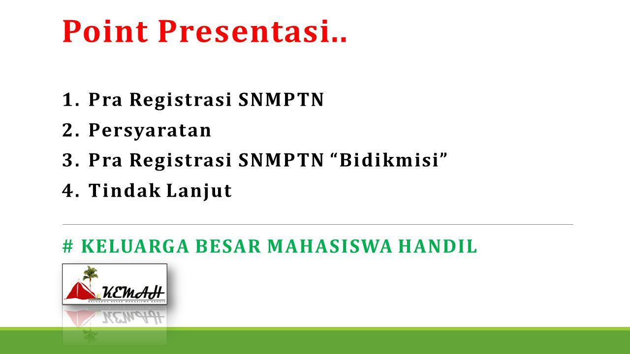 """Point Presentasi.. 1.Pra Registrasi SNMPTN 2.Persyaratan 3.Pra Registrasi SNMPTN """"Bidikmisi"""" 4.Tindak Lanjut # KELUARGA BESAR MAHASISWA HANDIL"""