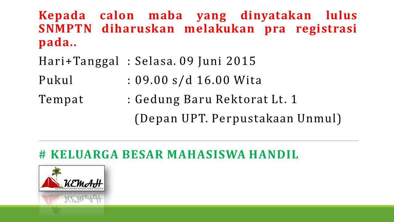 Kepada calon maba yang dinyatakan lulus SNMPTN diharuskan melakukan pra registrasi pada.. Hari+Tanggal : Selasa. 09 Juni 2015 Pukul: 09.00 s/d 16.00 W