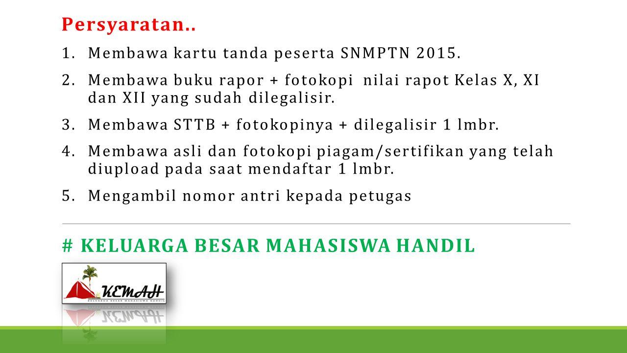 Persyaratan.. 1.Membawa kartu tanda peserta SNMPTN 2015. 2.Membawa buku rapor + fotokopi nilai rapot Kelas X, XI dan XII yang sudah dilegalisir. 3.Mem