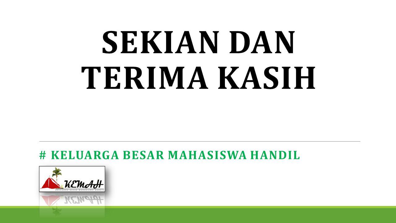 SEKIAN DAN TERIMA KASIH # KELUARGA BESAR MAHASISWA HANDIL