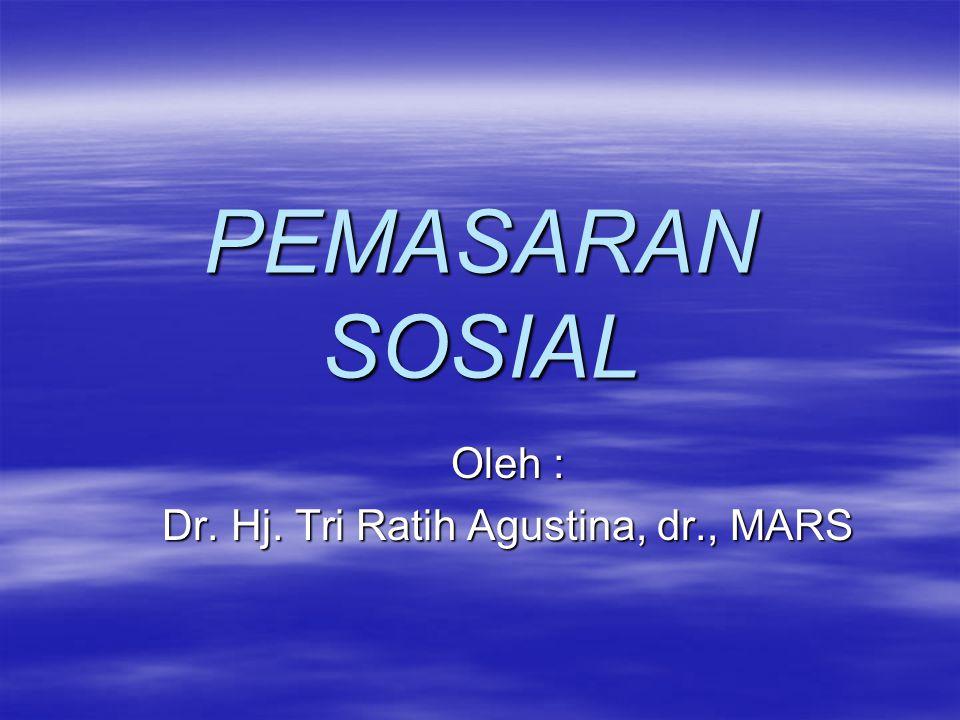 PEMASARAN SOSIAL Oleh : Dr. Hj. Tri Ratih Agustina, dr., MARS
