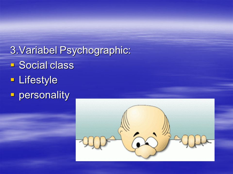 3.Variabel Psychographic:  Social class  Lifestyle  personality