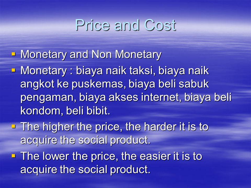 Price and Cost  Monetary and Non Monetary  Monetary : biaya naik taksi, biaya naik angkot ke puskemas, biaya beli sabuk pengaman, biaya akses intern