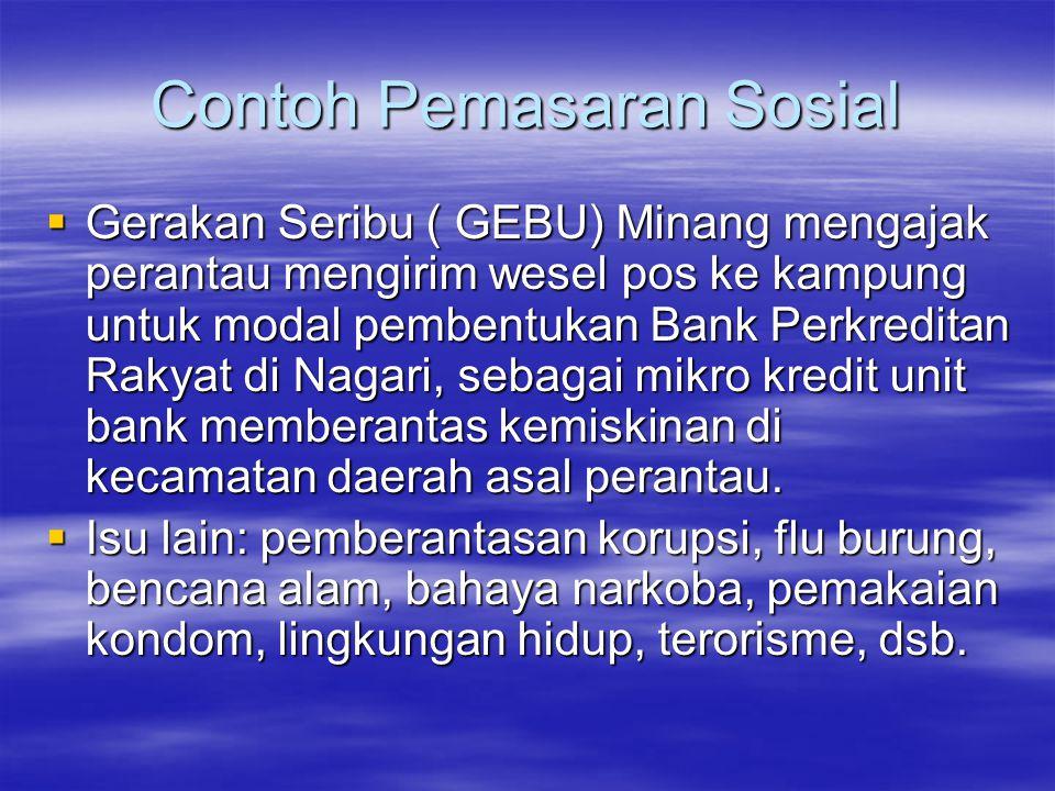 Contoh Pemasaran Sosial  Gerakan Seribu ( GEBU) Minang mengajak perantau mengirim wesel pos ke kampung untuk modal pembentukan Bank Perkreditan Rakya
