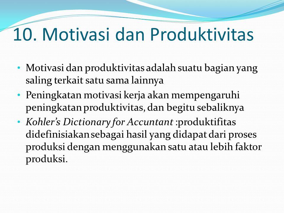 10. Motivasi dan Produktivitas Motivasi dan produktivitas adalah suatu bagian yang saling terkait satu sama lainnya Peningkatan motivasi kerja akan me