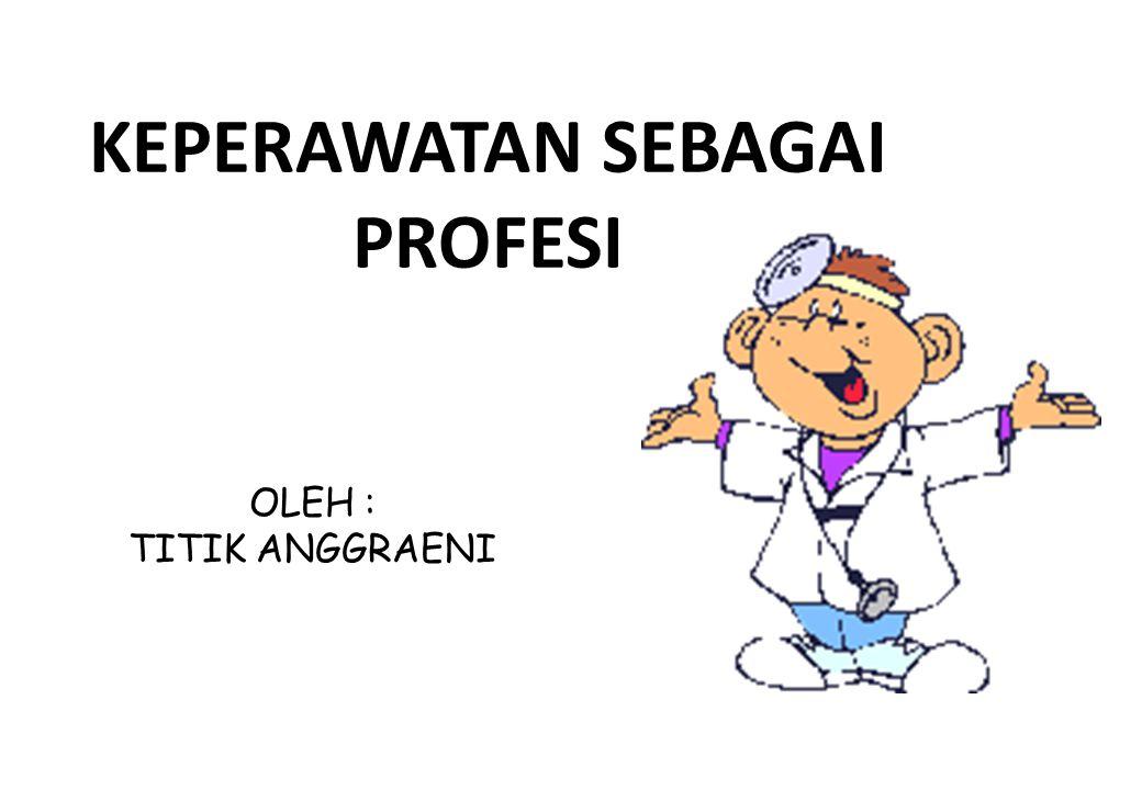 PRINSIP ASUHAN & PRAKTIK KEPERAWATAN  Berdasarkan ilmu dan kiat keperawatan.