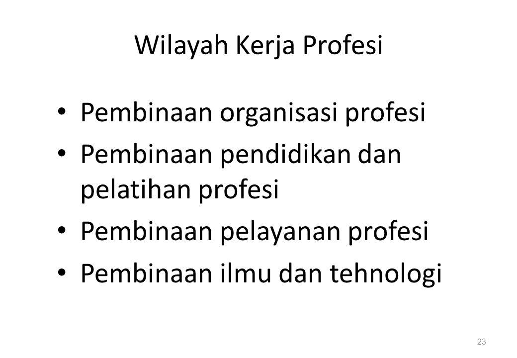 Wilayah Kerja Profesi Pembinaan organisasi profesi Pembinaan pendidikan dan pelatihan profesi Pembinaan pelayanan profesi Pembinaan ilmu dan tehnologi