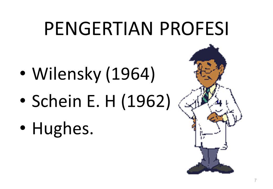PENGERTIAN PROFESI Wilensky (1964) Schein E. H (1962) Hughes. 7