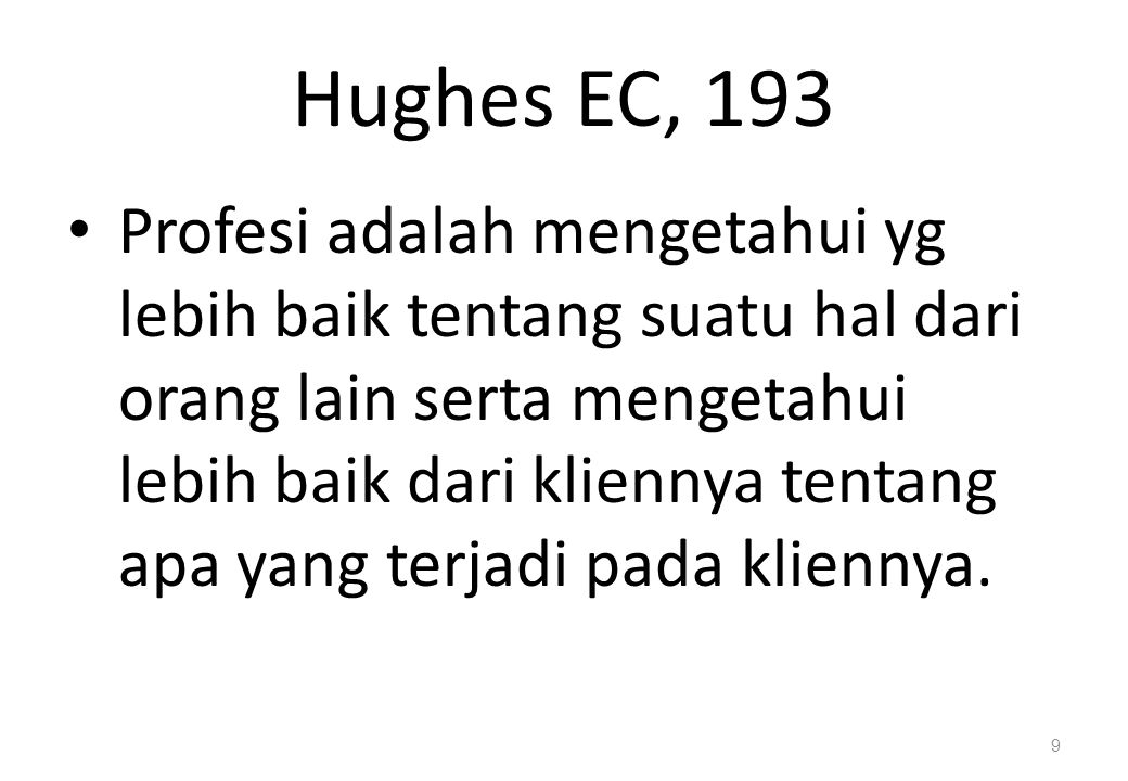 Hughes EC, 193 Profesi adalah mengetahui yg lebih baik tentang suatu hal dari orang lain serta mengetahui lebih baik dari kliennya tentang apa yang te