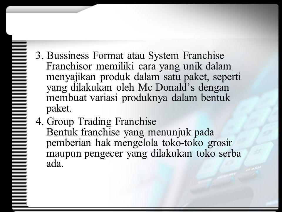 3. Bussiness Format atau System Franchise Franchisor memiliki cara yang unik dalam menyajikan produk dalam satu paket, seperti yang dilakukan oleh Mc