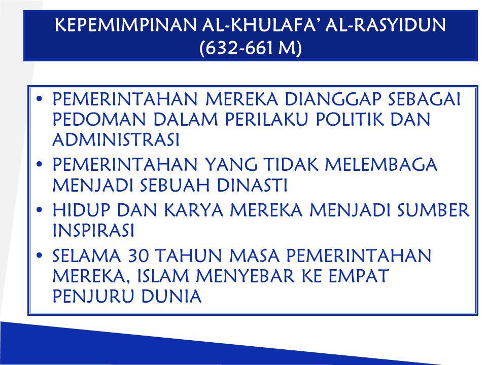 KEPEMIMPINAN AL-KHULAFA' AL-RASYIDUN (632-661 M) PEMERINTAHAN MEREKA DIANGGAP SEBAGAI PEDOMAN DALAM PERILAKU POLITIK DAN ADMINISTRASI PEMERINTAHAN YAN