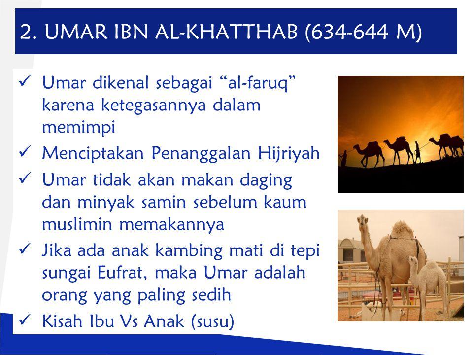 """2. UMAR IBN AL-KHATTHAB (634-644 M) Umar dikenal sebagai """"al-faruq"""" karena ketegasannya dalam memimpi Menciptakan Penanggalan Hijriyah Umar tidak akan"""