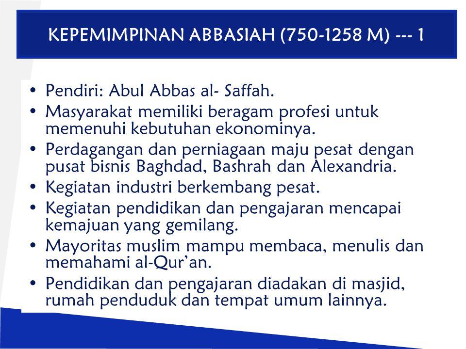 KEPEMIMPINAN ABBASIAH (750-1258 M) --- 1 Pendiri: Abul Abbas al- Saffah. Masyarakat memiliki beragam profesi untuk memenuhi kebutuhan ekonominya. Perd