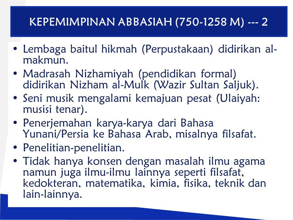 KEPEMIMPINAN ABBASIAH (750-1258 M) --- 2 Lembaga baitul hikmah (Perpustakaan) didirikan al- makmun. Madrasah Nizhamiyah (pendidikan formal) didirikan