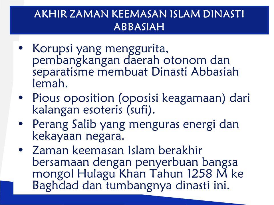 AKHIR ZAMAN KEEMASAN ISLAM DINASTI ABBASIAH Korupsi yang menggurita, pembangkangan daerah otonom dan separatisme membuat Dinasti Abbasiah lemah.