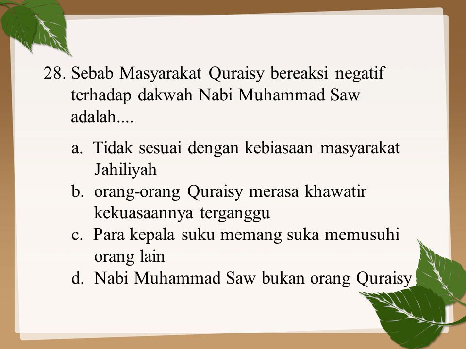 28.Sebab Masyarakat Quraisy bereaksi negatif terhadap dakwah Nabi Muhammad Saw adalah....