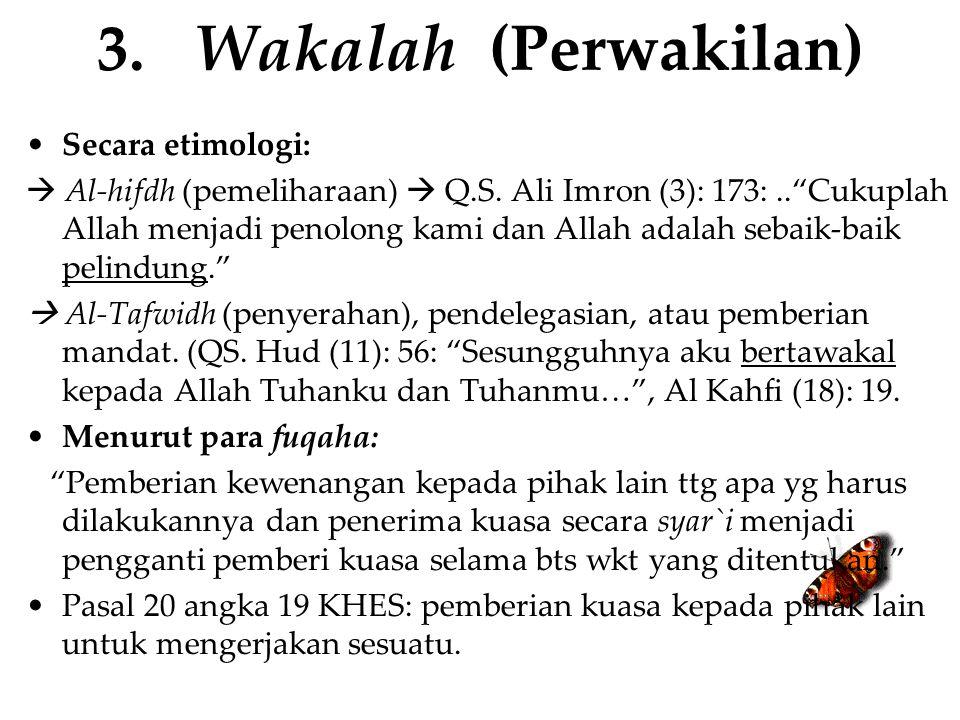 """3. Wakalah (Perwakilan) Secara etimologi:  Al-hifdh (pemeliharaan)  Q.S. Ali Imron (3): 173:..""""Cukuplah Allah menjadi penolong kami dan Allah adalah"""