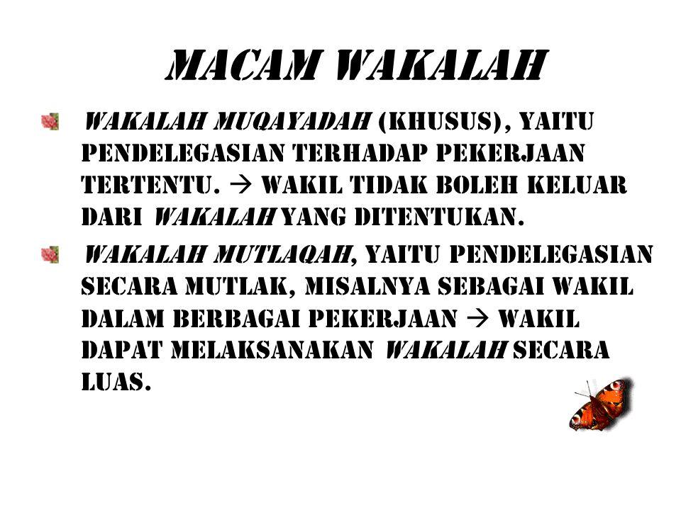 Macam Wakalah Wakalah Muqayadah (khusus), yaitu pendelegasian terhadap pekerjaan tertentu.  wakil tidak boleh keluar dari wakalah yang ditentukan. Wa