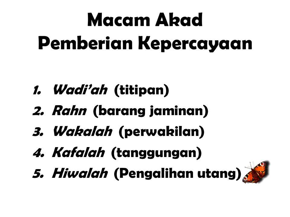 Macam Akad Pemberian Kepercayaan 1.Wadi'ah (titipan) 2.Rahn (barang jaminan) 3.Wakalah (perwakilan) 4.Kafalah (tanggungan) 5.Hiwalah (Pengalihan utang