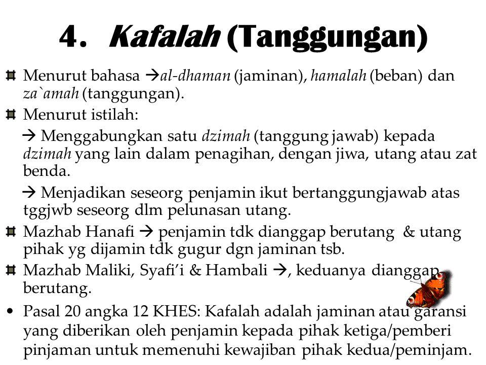 4. Kafalah (Tanggungan) Menurut bahasa  al-dhaman (jaminan), hamalah (beban) dan za`amah (tanggungan). Menurut istilah:  Menggabungkan satu dzimah (