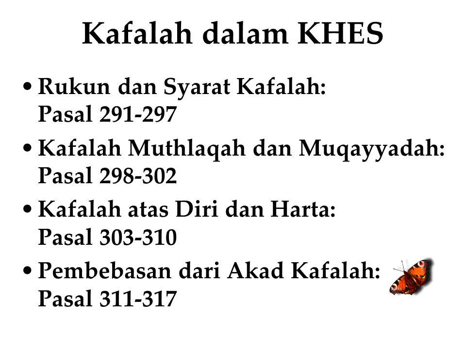 Kafalah dalam KHES Rukun dan Syarat Kafalah: Pasal 291-297 Kafalah Muthlaqah dan Muqayyadah: Pasal 298-302 Kafalah atas Diri dan Harta: Pasal 303-310