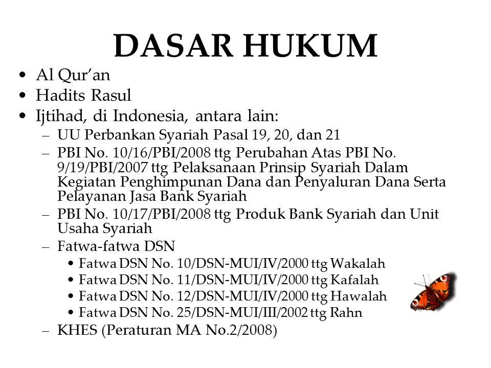 DASAR HUKUM Al Qur'an Hadits Rasul Ijtihad, di Indonesia, antara lain: –UU Perbankan Syariah Pasal 19, 20, dan 21 –PBI No. 10/16/PBI/2008 ttg Perubaha