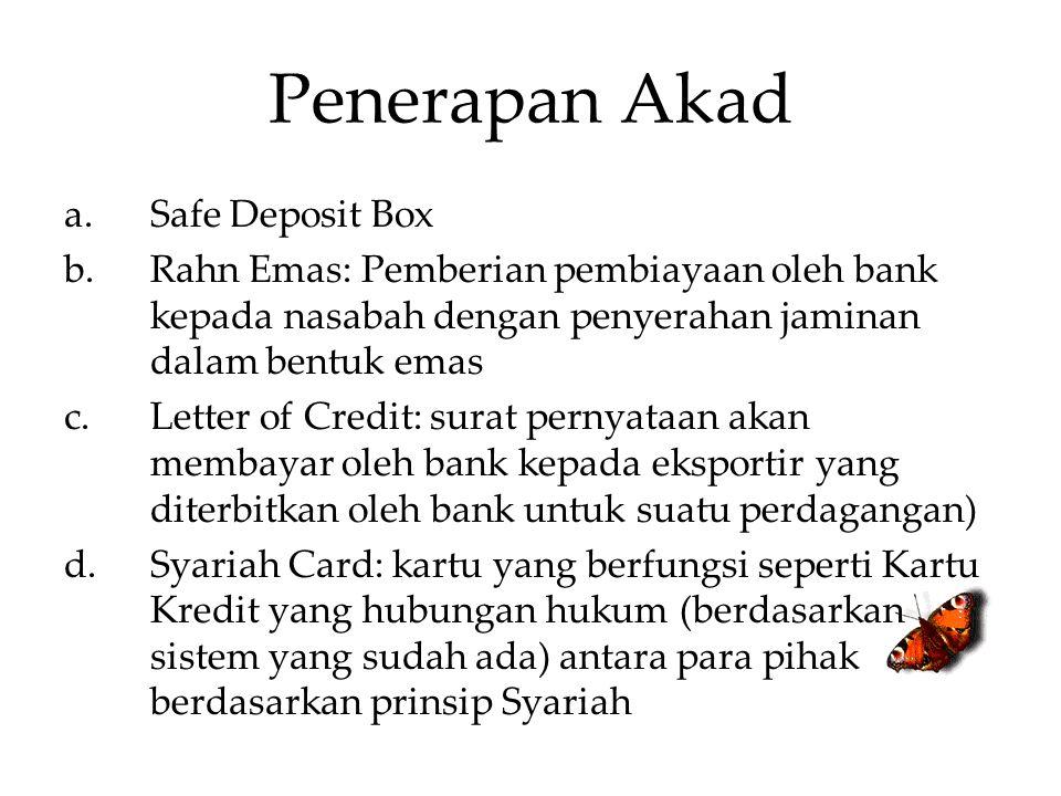 Penerapan Akad a.Safe Deposit Box b.Rahn Emas: Pemberian pembiayaan oleh bank kepada nasabah dengan penyerahan jaminan dalam bentuk emas c.Letter of C