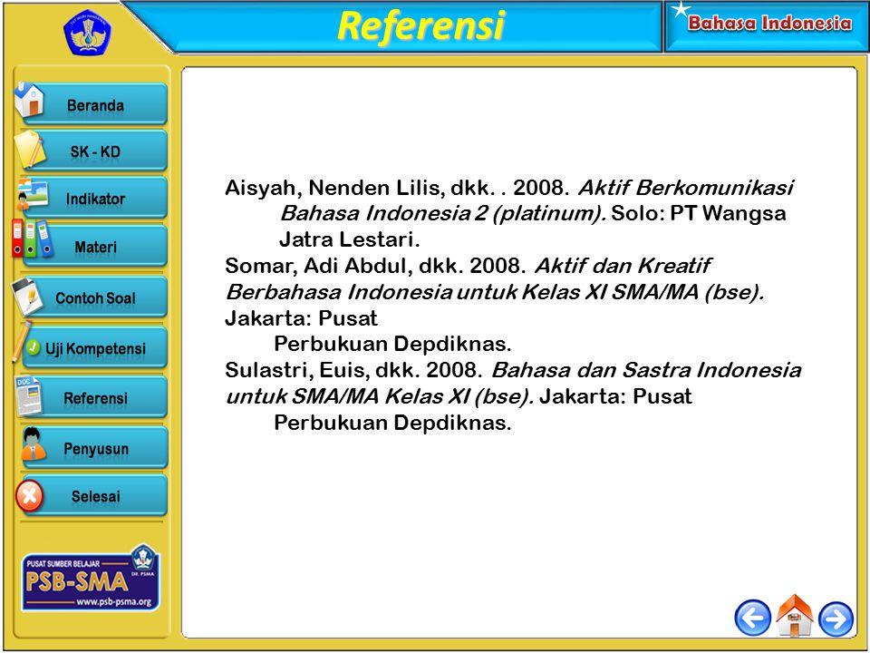Referensi Aisyah, Nenden Lilis, dkk.. 2008. Aktif Berkomunikasi Bahasa Indonesia 2 (platinum). Solo: PT Wangsa Jatra Lestari. Somar, Adi Abdul, dkk. 2