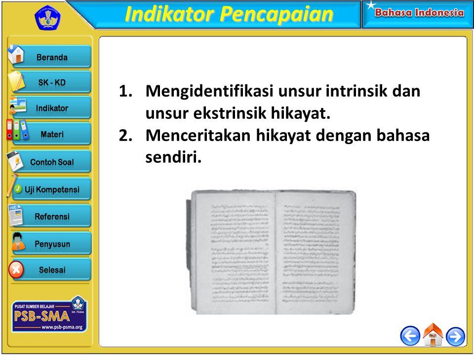 Indikator Pencapaian 1.Mengidentifikasi unsur intrinsik dan unsur ekstrinsik hikayat. 2.Menceritakan hikayat dengan bahasa sendiri.