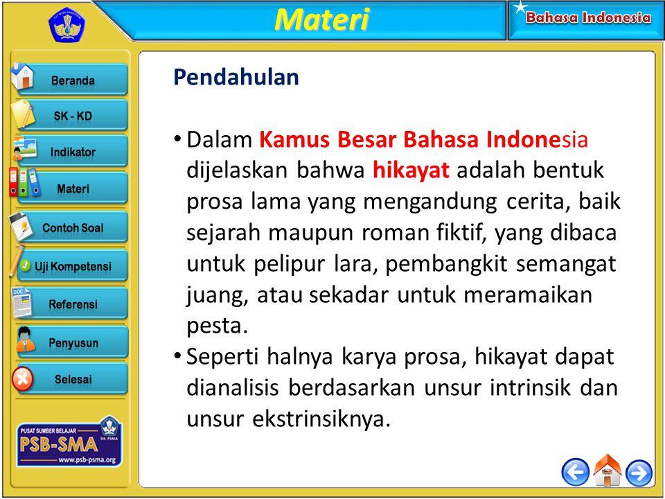 Materi Pendahulan Dalam Kamus Besar Bahasa Indonesia dijelaskan bahwa hikayat adalah bentuk prosa lama yang mengandung cerita, baik sejarah maupun rom