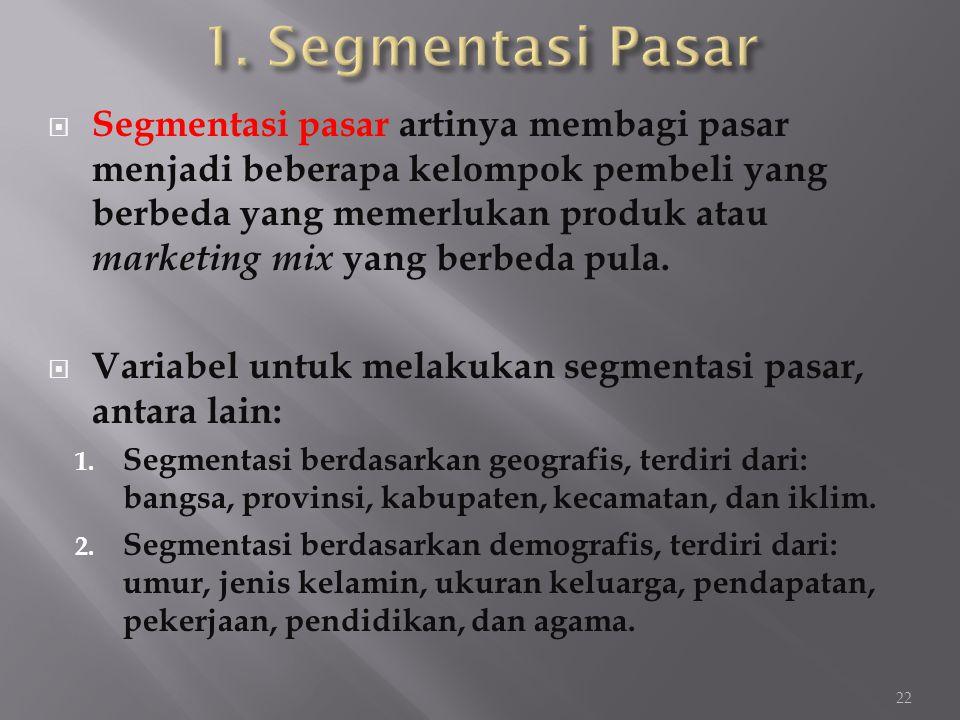  Segmentasi pasar artinya membagi pasar menjadi beberapa kelompok pembeli yang berbeda yang memerlukan produk atau marketing mix yang berbeda pula. 