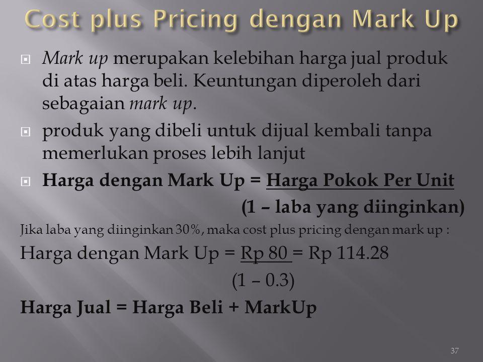 Mark up merupakan kelebihan harga jual produk di atas harga beli. Keuntungan diperoleh dari sebagaian mark up.  produk yang dibeli untuk dijual kem