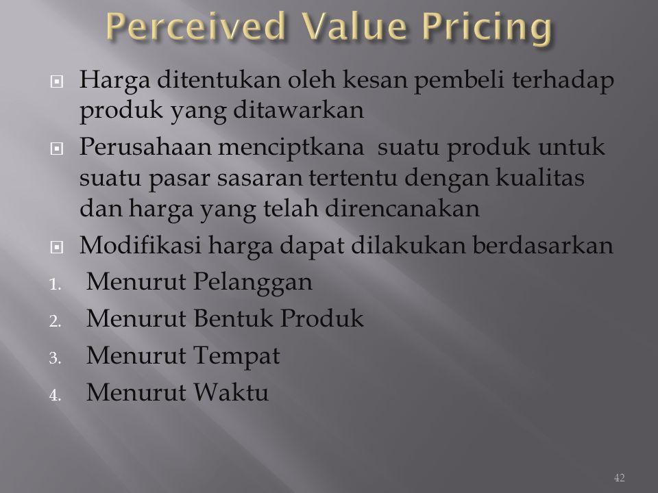  Harga ditentukan oleh kesan pembeli terhadap produk yang ditawarkan  Perusahaan menciptkana suatu produk untuk suatu pasar sasaran tertentu dengan