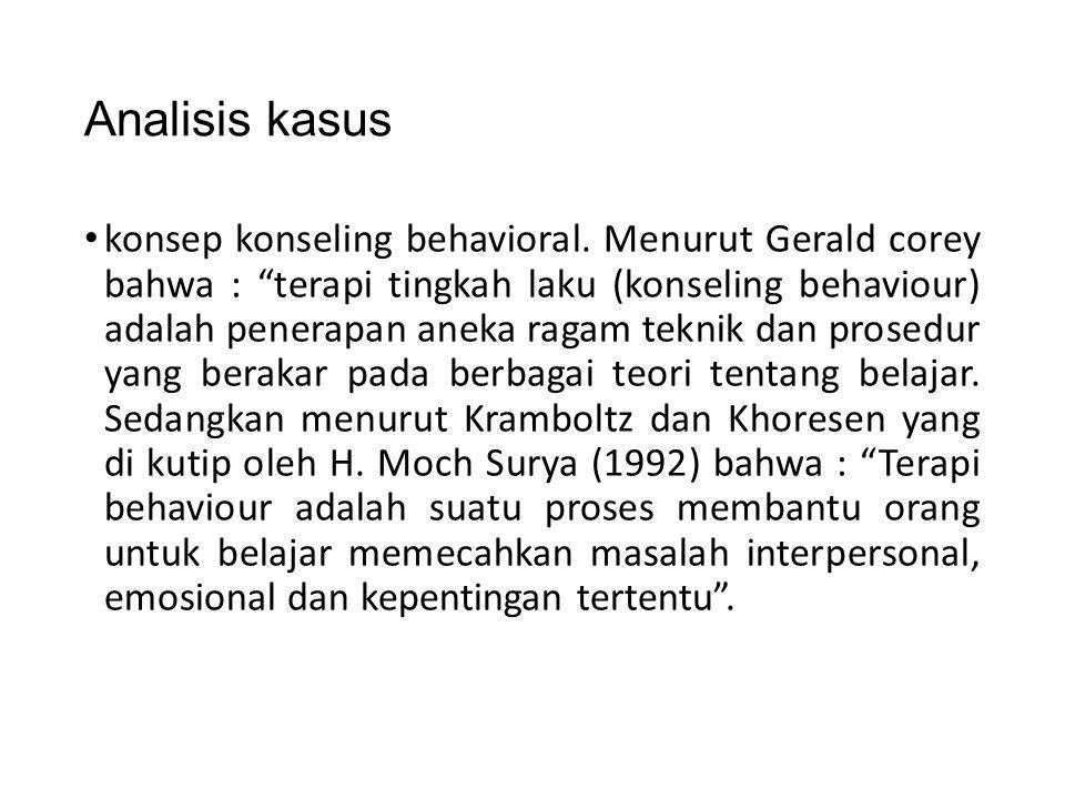 """Analisis kasus konsep konseling behavioral. Menurut Gerald corey bahwa : """"terapi tingkah laku (konseling behaviour) adalah penerapan aneka ragam tekni"""