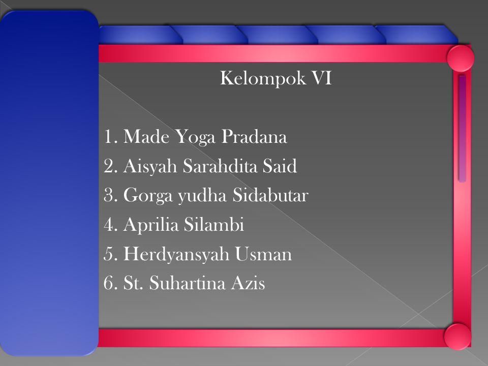 Kelompok VI 1.Made Yoga Pradana 2. Aisyah Sarahdita Said 3.