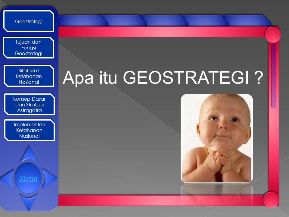 Geostrategi Tujuan dan Fungsi Geostrategi Tujuan dan Fungsi Geostrategi Sifat-sifat Ketahanan Nasional Sifat-sifat Ketahanan Nasional Konsep Dasar dan Strategi Astragatra Konsep Dasar dan Strategi Astragatra Implementasi Ketahanan Nasional Implementasi Ketahanan Nasional Apa itu GEOSTRATEGI .