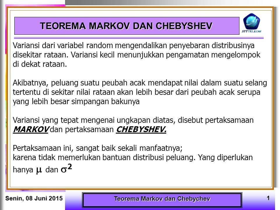 Senin, 08 Juni 2015Senin, 08 Juni 2015Senin, 08 Juni 2015Senin, 08 Juni 2015 Teorema Markov dan Chebychev 2 MARKOV INEQUALITY Jika X pa/rv yang hanya mengambil nilai-nilai non negatif, maka untuk a > 0, a   R BUKTI :
