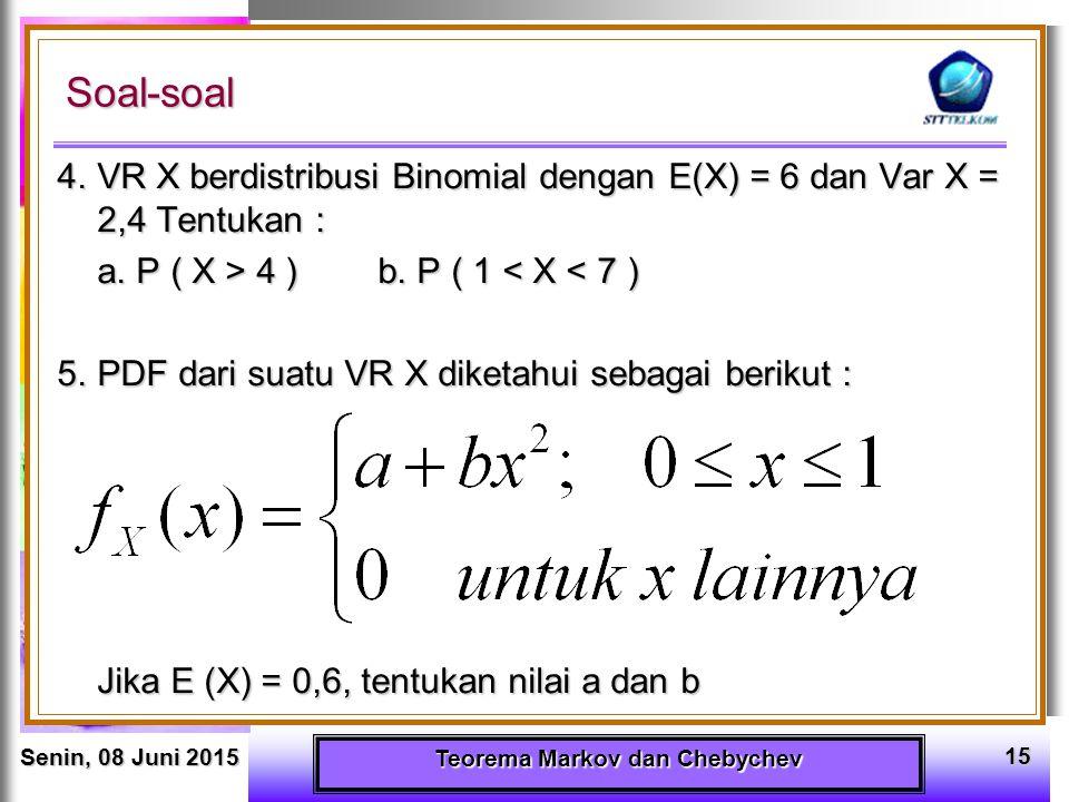 Senin, 08 Juni 2015Senin, 08 Juni 2015Senin, 08 Juni 2015Senin, 08 Juni 2015 Teorema Markov dan Chebychev 15 4.VR X berdistribusi Binomial dengan E(X)