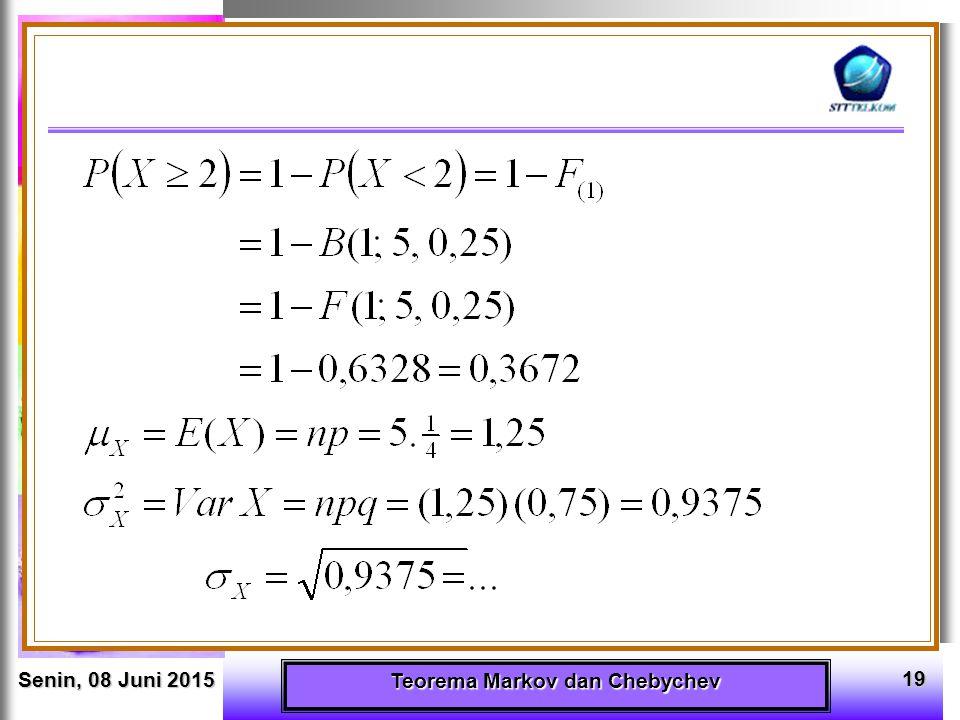 Senin, 08 Juni 2015Senin, 08 Juni 2015Senin, 08 Juni 2015Senin, 08 Juni 2015 Teorema Markov dan Chebychev 19