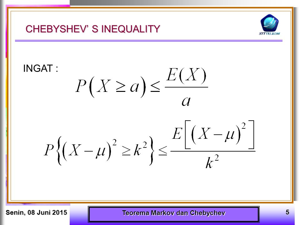 Senin, 08 Juni 2015Senin, 08 Juni 2015Senin, 08 Juni 2015Senin, 08 Juni 2015 Teorema Markov dan Chebychev 6 TEOREMA CHEBYSHEV JADI : Selanjutnya apabila k diganti dengan k , maka :