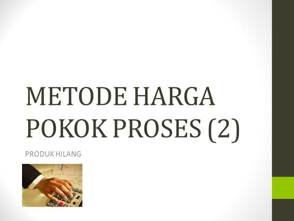 METODE HARGA POKOK PROSES (2) PRODUK HILANG