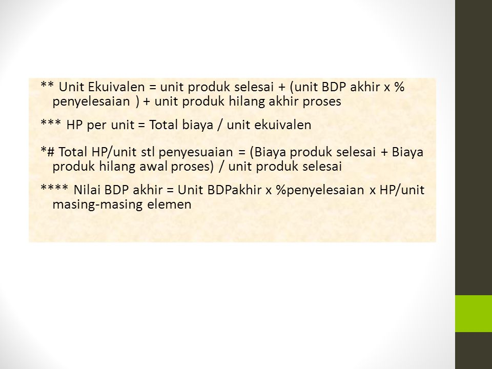 ** Unit Ekuivalen = unit produk selesai + (unit BDP akhir x % penyelesaian ) + unit produk hilang akhir proses *** HP per unit = Total biaya / unit ek
