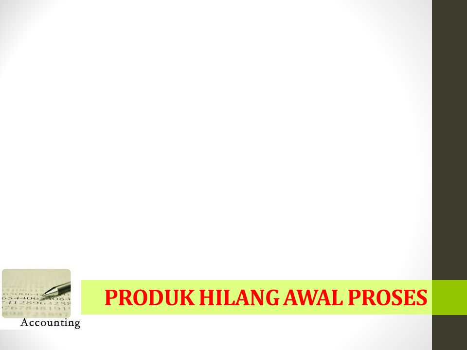 PRODUK HILANG AWAL PROSES