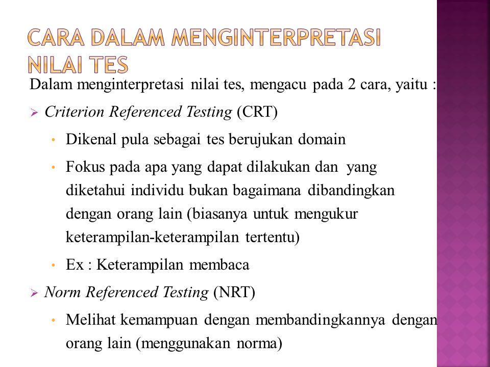Dalam menginterpretasi nilai tes, mengacu pada 2 cara, yaitu :  Criterion Referenced Testing (CRT) Dikenal pula sebagai tes berujukan domain Fokus pa