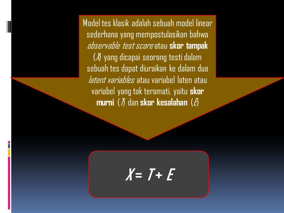 Model tes klasik adalah sebuah model linear sederhana yang mempostulasikan bahwa observable test score atau skor tampak (X) yang dicapai seorang testi