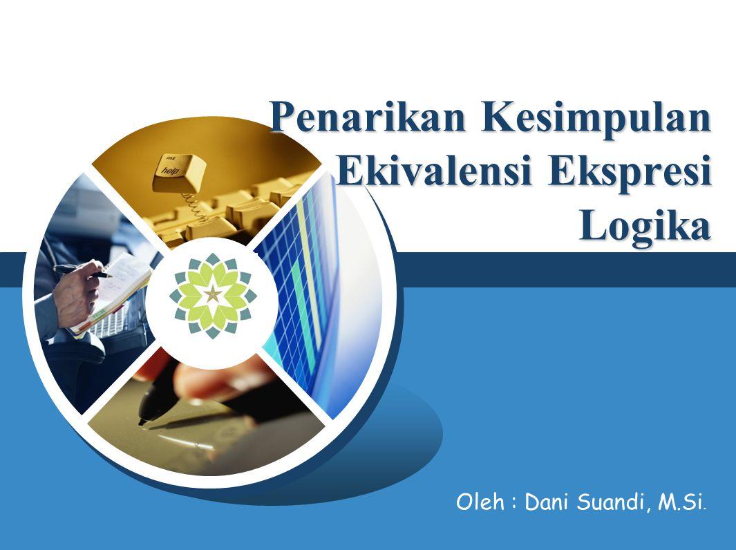 LOGO Penarikan Kesimpulan Ekivalensi Ekspresi Logika Oleh : Dani Suandi, M.Si.