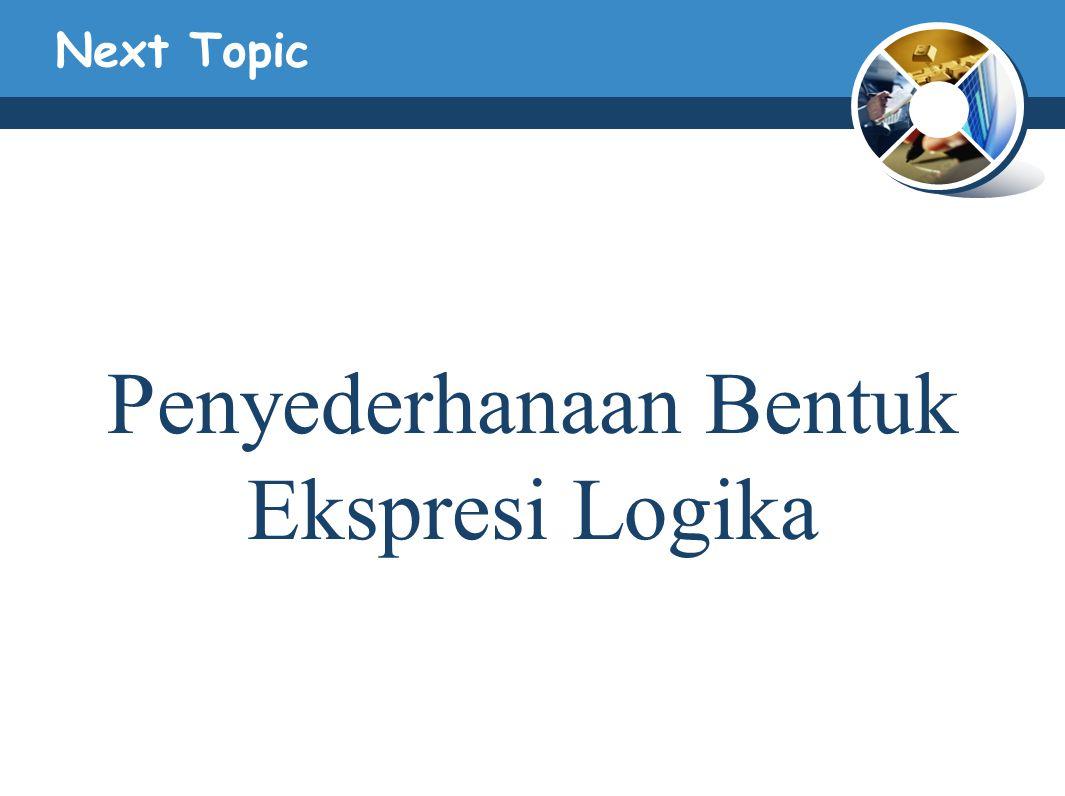 Next Topic Penyederhanaan Bentuk Ekspresi Logika